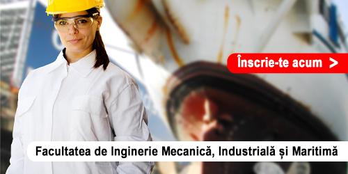 Admitere Online - Facultatea de Inginerie Mecanică, Industrială și Maritimă